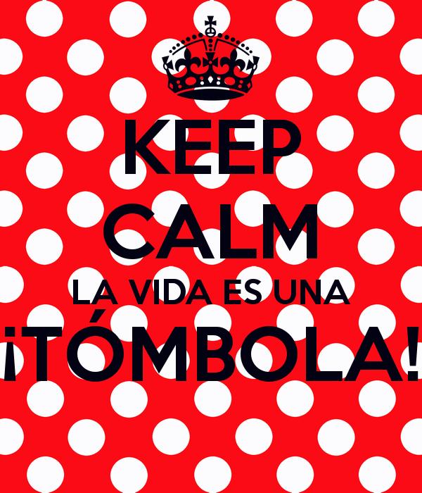 keep-calm-la-vida-es-una-tómbola-8